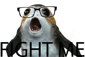 "Porg with glasses yelling ""FIGHT ME"""